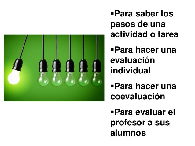 Para saber los pasos de una actividad o tarea Para hacer una evaluación individual Para hacer una coevaluación Para ev...