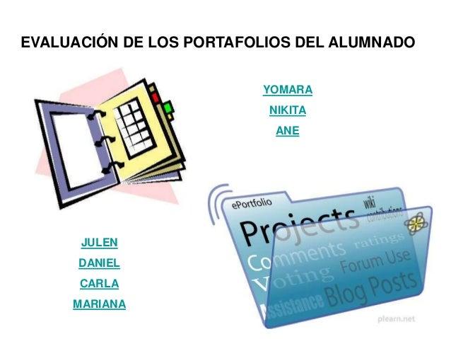 EVALUACIÓN DE LOS PORTAFOLIOS DEL ALUMNADO YOMARA NIKITA ANE  JULEN DANIEL CARLA MARIANA
