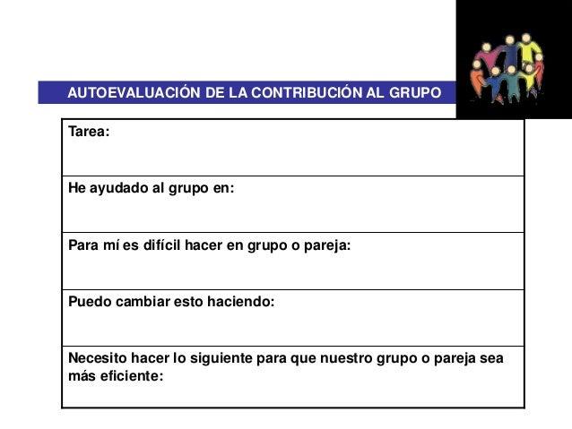 AUTOEVALUACIÓN DE LA CONTRIBUCIÓN AL GRUPO  Tarea:  He ayudado al grupo en:  Para mí es difícil hacer en grupo o pareja:  ...