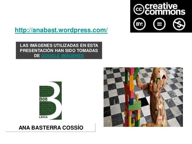 http://anabast.wordpress.com/ LAS IMÁGENES UTILIZADAS EN ESTA PRESENTACIÓN HAN SIDO TOMADAS DE GOOGLE IMÁGENES  ANA BASTER...