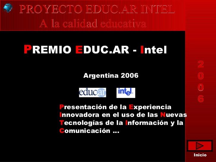 2 0 0 6 PROYECTO EDUC.AR INTEL  A la calidad educativa Argentina 2006 P resentación de la  E xperiencia I nnovadora en el ...
