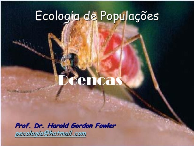 Ecologia de Populações            DoencasProf. Dr. Harold Gordon Fowlerpecologia@hotmail.com