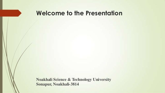 Welcome to the PresentationNoakhali Science & Technology UniversitySonapur, Noakhali-3814