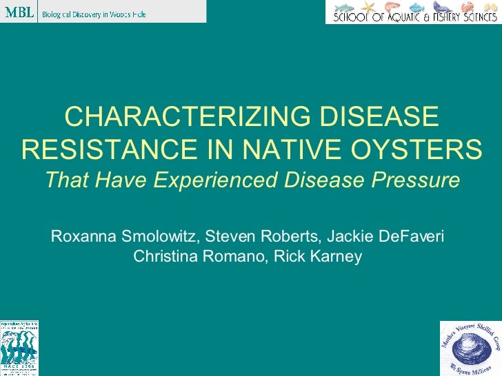 CHARACTERIZING DISEASE RESISTANCE IN NATIVE OYSTERS  That Have Experienced Disease Pressure Roxanna Smolowitz, Steven Robe...