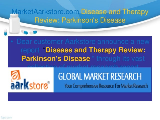 """MarketAarkstore.com Disease and Therapy      Review: Parkinsons Disease• Dear customer Aarkstore announce a new   report """"..."""