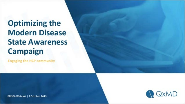 Optimizing the Modern Disease State Awareness Campaign Engaging the HCP community PM360 Webcast | 2 October, 2019