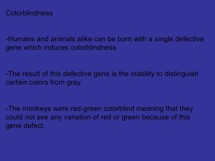<ul><li>Colorblindness </li></ul><ul><li>Humans and animals alike can be born with a single defective gene which induces c...