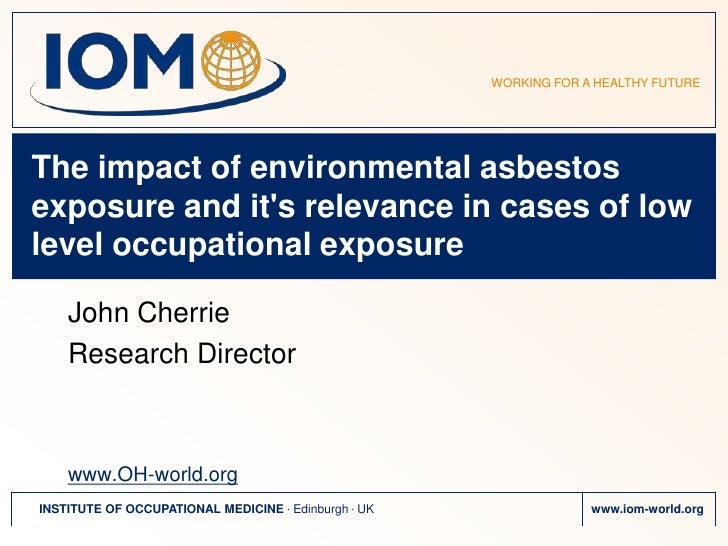 The impact of environmental asbestos exposure and it's relevance in cases of low level occupational exposure<br />John Che...