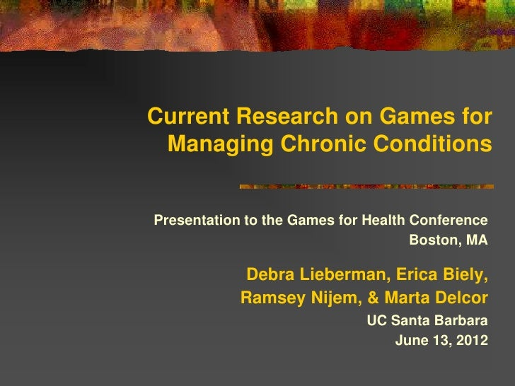Current Research on Games for Managing Chronic ConditionsPresentation to the Games for Health Conference                  ...