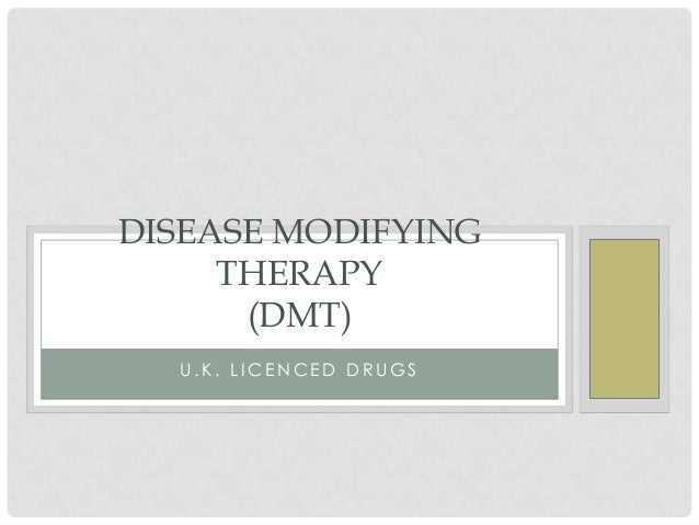 DISEASE MODIFYING THERAPY (DMT) U.K. LICENCED DRUGS