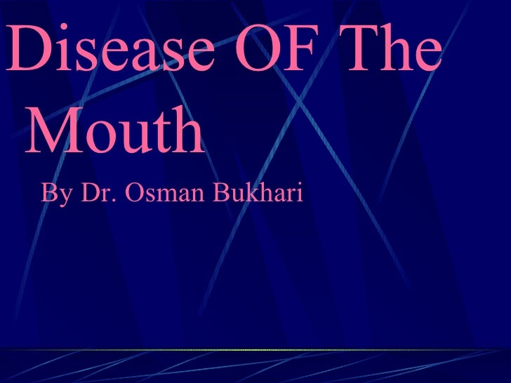 <ul><li>Disease OF The Mouth </li></ul><ul><li>By Dr. Osman Bukhari </li></ul>