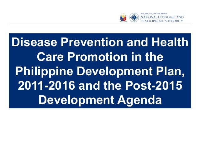 Disease Prevention and Health Care Promotion in the Philippine Development Plan, 2011-2016 and the Post-2015 Development A...