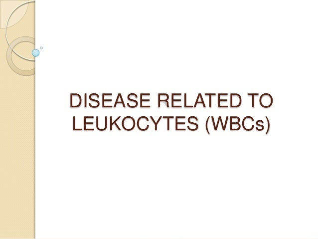 DISEASE RELATED TOLEUKOCYTES (WBCs)