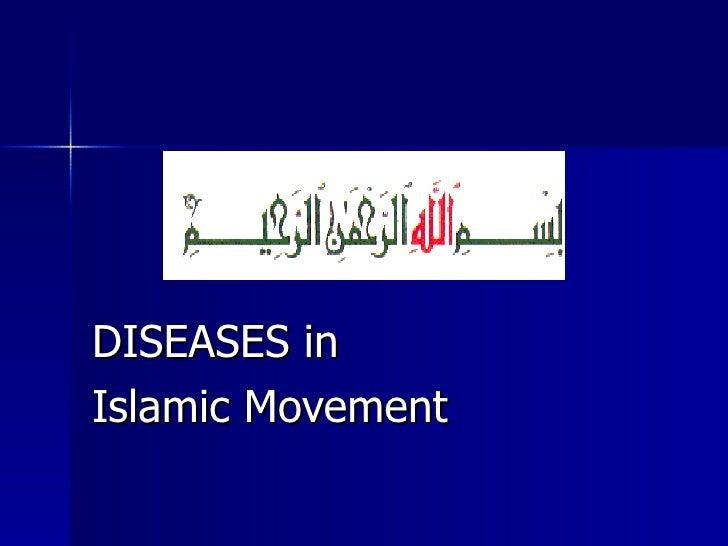 DISEASES inDISEASES in Islamic MovementIslamic Movement