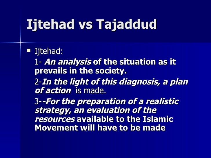 Ijtehad vs TajaddudIjtehad vs Tajaddud  Ijtehad:Ijtehad: 1-1- An analysisAn analysis of the situation as itof the situati...