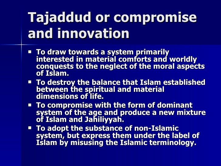Tajaddud or compromiseTajaddud or compromise and innovationand innovation  To draw towards a system primarilyTo draw towa...