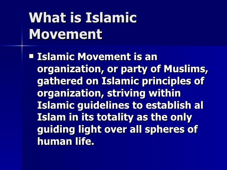 What is IslamicWhat is Islamic MovementMovement  Islamic Movement is anIslamic Movement is an organization, or party of M...