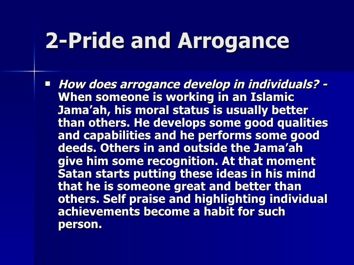 2-Pride and Arrogance2-Pride and Arrogance  How does arrogance develop in individuals? -How does arrogance develop in ind...