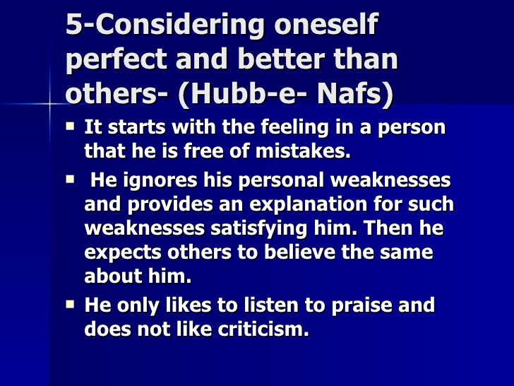 5-Considering oneself5-Considering oneself perfect and better thanperfect and better than others- (Hubb-e- Nafs)others- (H...