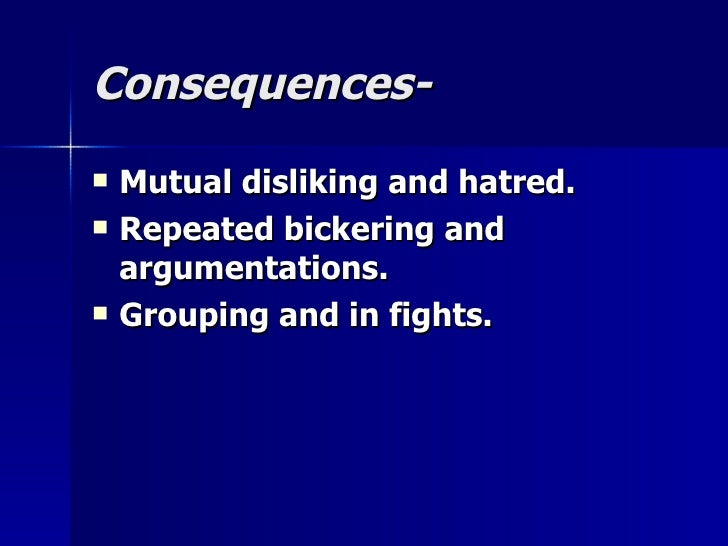 Consequences-Consequences-  Mutual disliking and hatred.Mutual disliking and hatred.  Repeated bickering andRepeated bic...