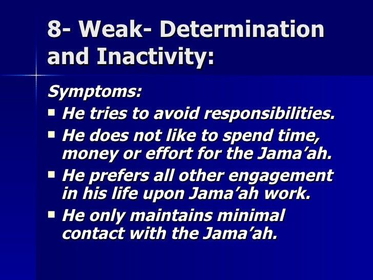 8- Weak- Determination8- Weak- Determination and Inactivity:and Inactivity: Symptoms:Symptoms:  He tries to avoid respons...
