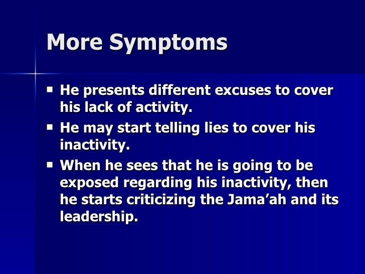 More SymptomsMore Symptoms  He presents different excuses to coverHe presents different excuses to cover his lack of acti...