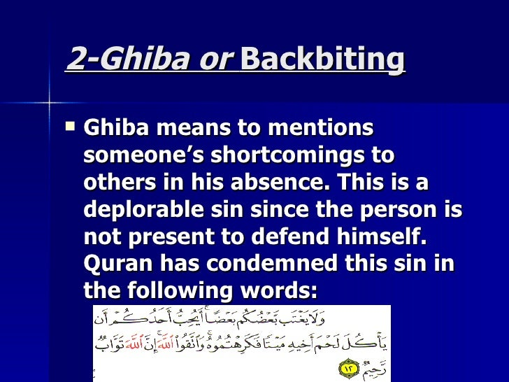 2-Ghiba or2-Ghiba or BackbitingBackbiting  Ghiba means to mentionsGhiba means to mentions someone's shortcomings tosomeon...