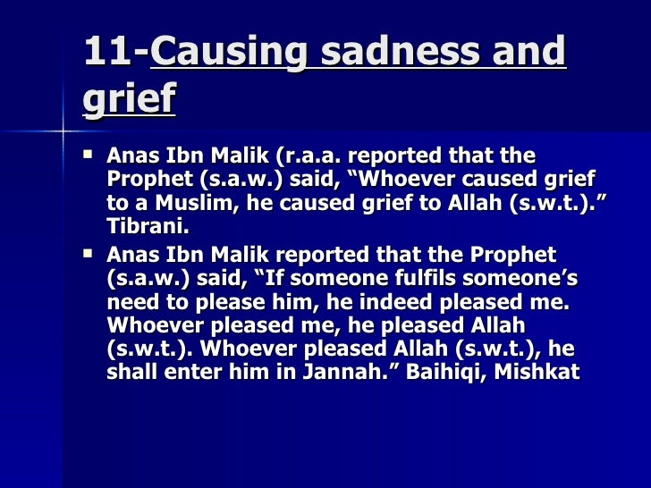 11-11-Causing sadness andCausing sadness and griefgrief  Anas Ibn Malik (r.a.a. reported that theAnas Ibn Malik (r.a.a. r...