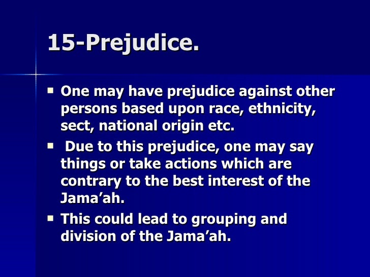 15-Prejudice.15-Prejudice.  One may have prejudice against otherOne may have prejudice against other persons based upon r...