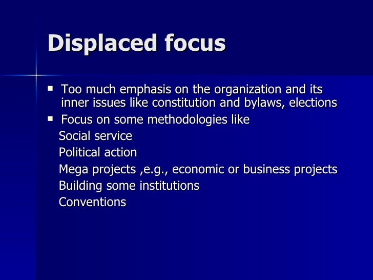 Displaced focusDisplaced focus  Too much emphasis on the organization and itsToo much emphasis on the organization and it...