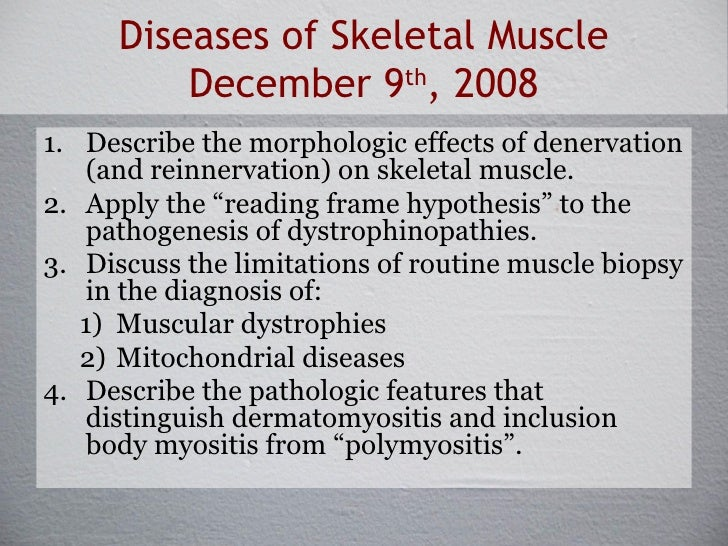 Diseases of Skeletal Muscle December 9 th , 2008 <ul><li>Describe the morphologic effects of denervation (and reinnervatio...