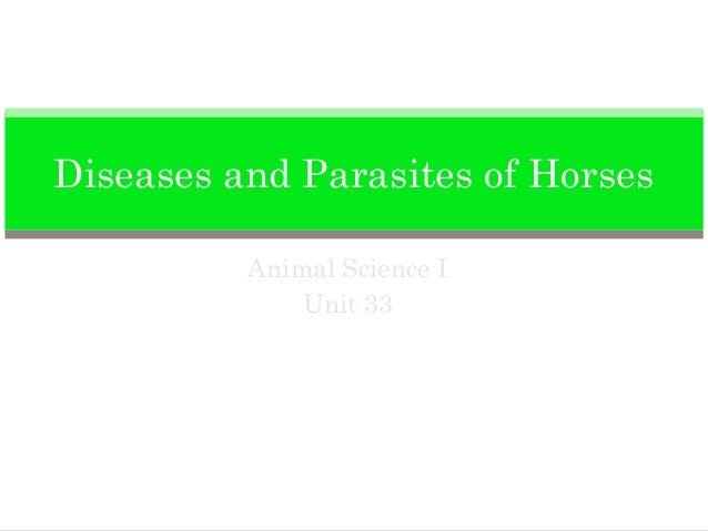 Diseases and Parasites of Horses          Animal Science I              Unit 33