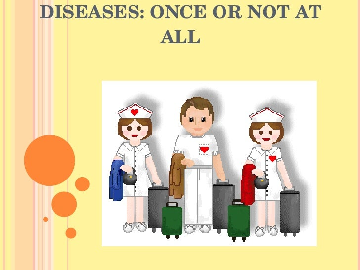 DISEASES: ONCE OR NOT AT ALL