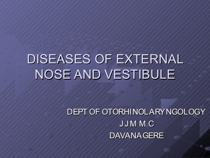 DISEASES OF EXTERNAL NOSE AND VESTIBULE     DEPT OF OTORHINOLARYNGOLOGY                JJM M C              DAVANAGERE