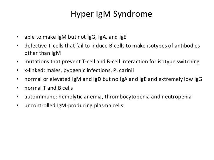 Hyper IgM Syndrome <ul><li>able to make IgM but not IgG, IgA, and IgE </li></ul><ul><li>defective T-cells that fail to ind...
