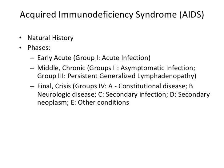 Acquired Immunodeficiency Syndrome (AIDS) <ul><li>Natural History </li></ul><ul><li>Phases: </li></ul><ul><ul><li>Early Ac...