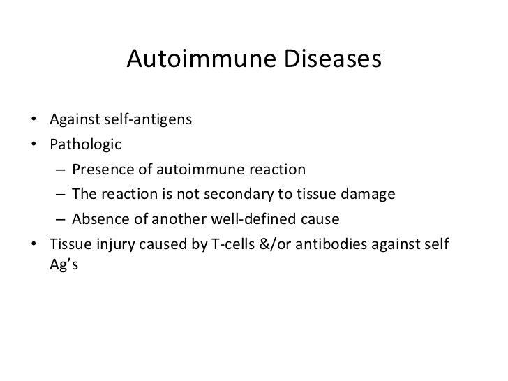 Autoimmune Diseases <ul><li>Against self-antigens </li></ul><ul><li>Pathologic </li></ul><ul><ul><li>Presence of autoimmun...