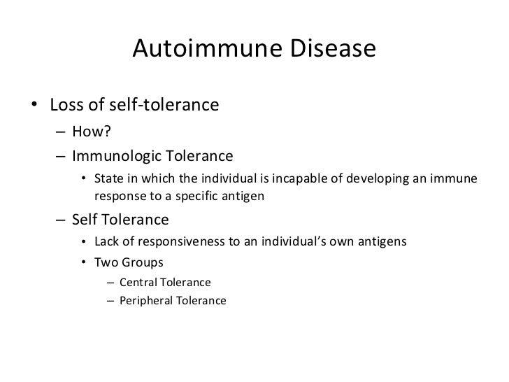 Autoimmune Disease <ul><li>Loss of self-tolerance </li></ul><ul><ul><li>How? </li></ul></ul><ul><ul><li>Immunologic Tolera...