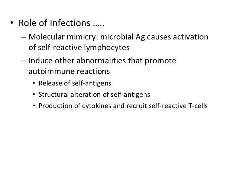 <ul><li>Role of Infections ….. </li></ul><ul><ul><li>Molecular mimicry: microbial Ag causes activation of self-reactive ly...