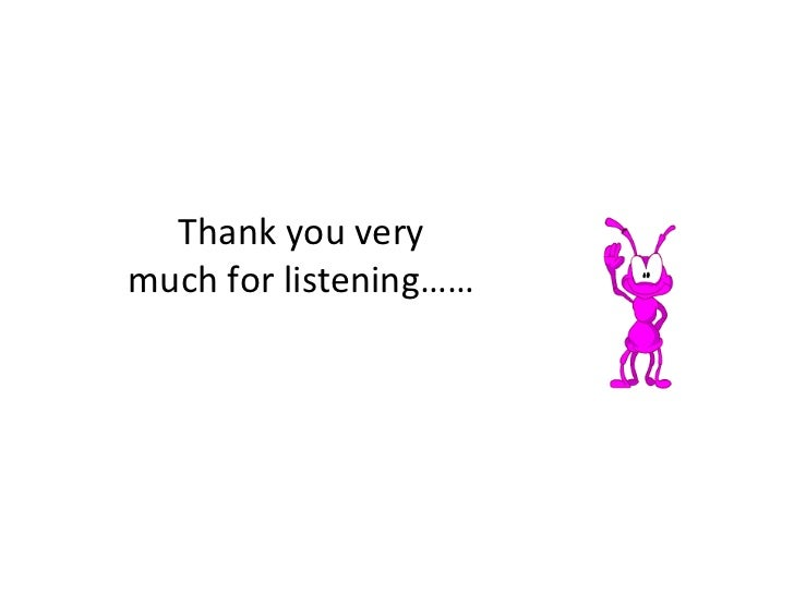 Thank you very much for listening……