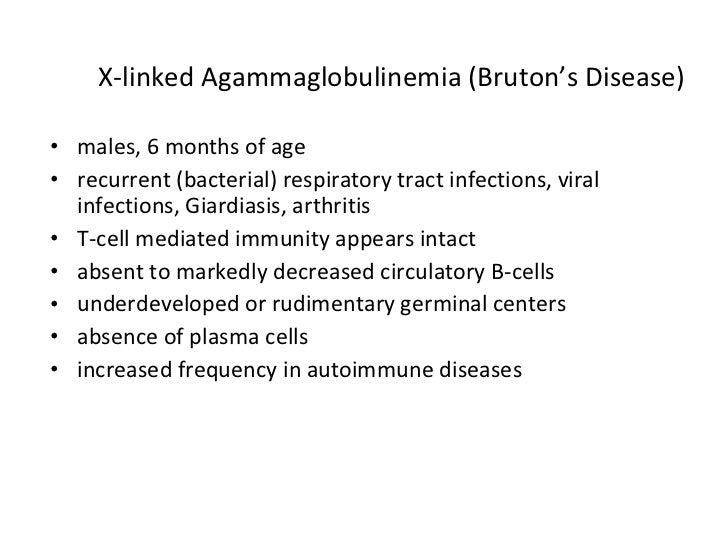 X-linked Agammaglobulinemia (Bruton's Disease) <ul><li>males, 6 months of age </li></ul><ul><li>recurrent (bacterial) resp...