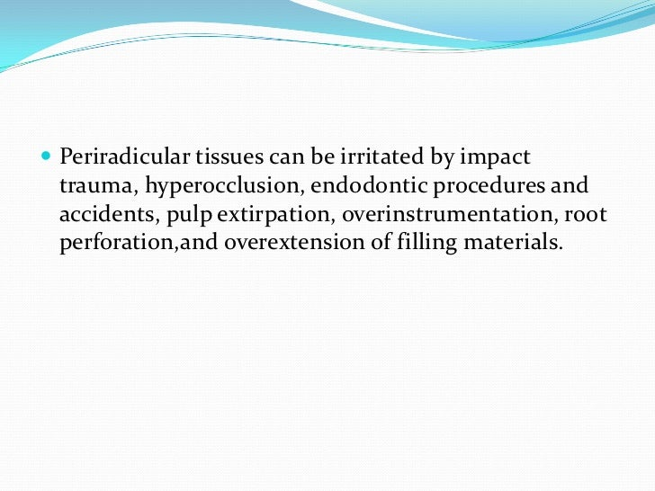  Periradicular tissues can be irritated by impact trauma, hyperocclusion, endodontic procedures and accidents, pulp extir...