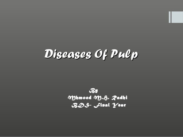 Diseases Of Pulp By Mhmood M.H. Radhi BDS- Final Year