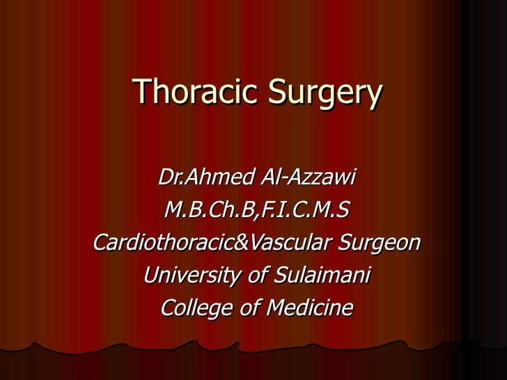 Dr.Ahmed Al-Azzawi M.B.Ch.B,F.I.C.M.S Cardiothoracic&Vascular Surgeon University of Sulaimani College of Medicine Thoracic...