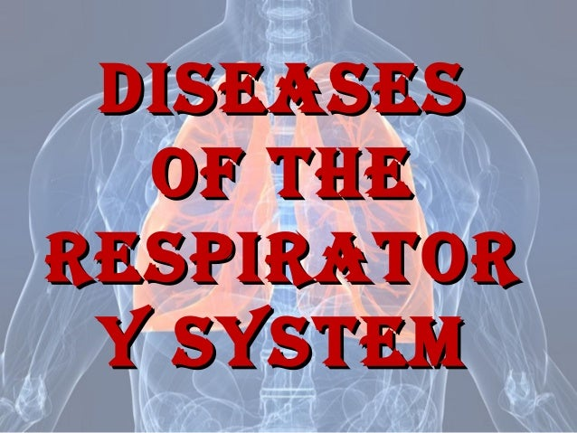 DiseasesDiseases of theof the RespiRatoRRespiRatoR y systemy system