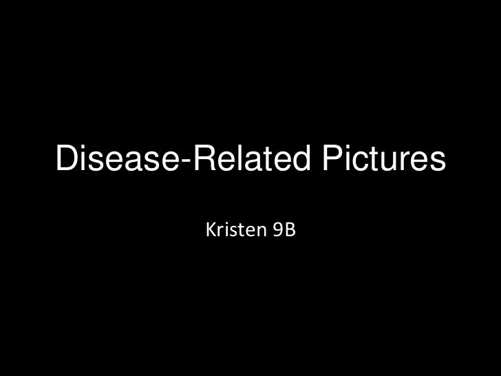 Disease-Related Pictures         Kristen 9B