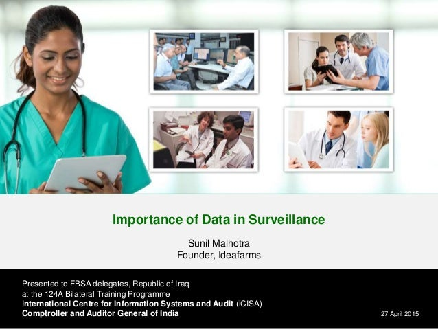 Importance of Data in Surveillance Sunil Malhotra Founder, Ideafarms 27 April 2015 Presented to FBSA delegates, Republic o...