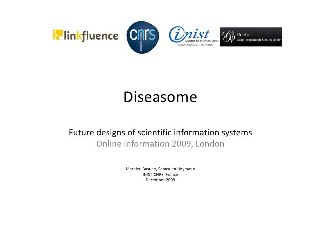 Diseasome Futuredesignsofscientificinformationsystems        OnlineInformation2009,London                 Mathieu...