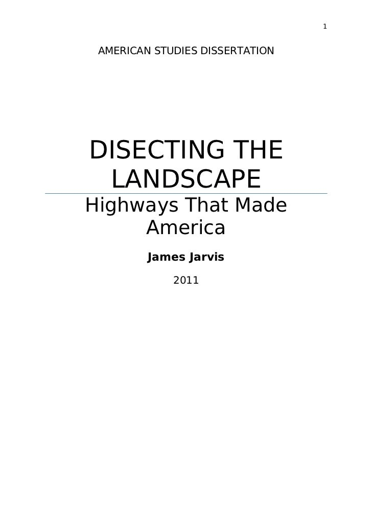 1 AMERICAN STUDIES DISSERTATIONDISECTING THE LANDSCAPEHighways That Made     America         James Jarvis             2011