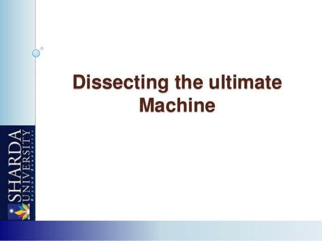 Dissecting the ultimate Machine